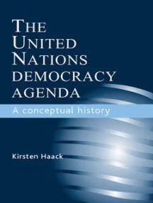 The United Nations Democracy Agenda: A conceptual history