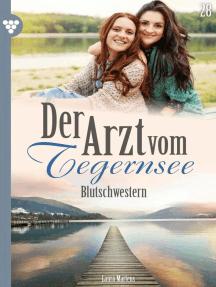 Der Arzt vom Tegernsee 28 – Arztroman: Blutschwestern