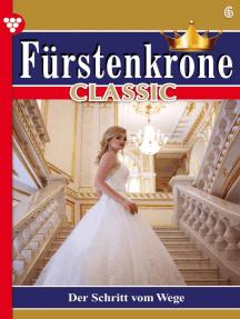 Fürstenkrone Classic 6 – Adelsroman: Der Schritt vom Wege