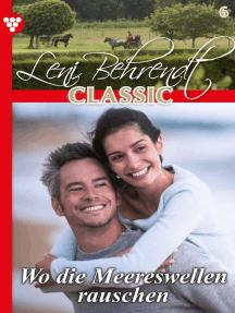 Leni Behrendt Classic 6 – Liebesroman: Wo die Meereswellen rauschen