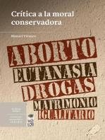 Crítica a la moral conservadora: Aborto, eutanasia, drogas y matrimonio igualitario