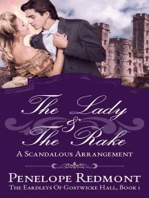 The Lady And The Rake: A Scandalous Arrangement: The Eardleys Of Gostwicke Hall, #1
