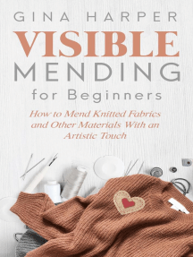 Visible Mending for Beginners: How to Mend Knitted Fabrics and Other Materials With an Artistic Touch