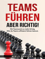 Teams Führen – aber Richtig!: Mit Teamwork zu mehr Erfolg. Wie Du Teams Effizient Führen Kannst.