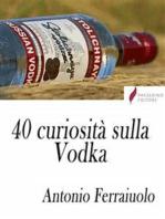 40 curiosità sulla Vodka
