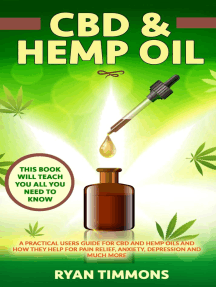 CBD & Hemp Oil: A Practical Users Guide for CBD and Hemp Oils and How They Help for Pain Relief, Anxiety, Depression and Much More, This Book Will Teach you All you Need to Know