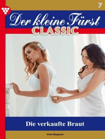 Der kleine Fürst Classic 7 – Adelsroman: Die verkaufte Braut