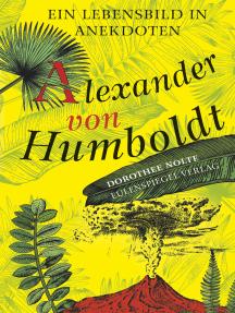 Alexander von Humboldt: Ein Lebensbild in Anekdoten
