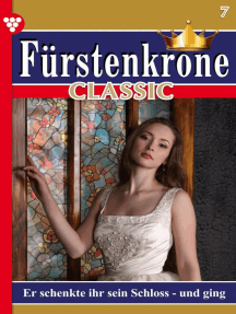 Fürstenkrone Classic 7 – Adelsroman: Er schenkte ihr sein Schloss – und ging
