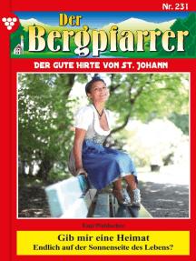 Der Bergpfarrer 231 – Heimatroman: Gib mir eine Heimat
