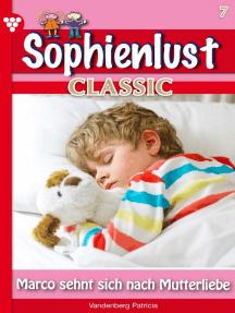 Sophienlust Classic 7 – Familienroman: Marco sehnt sich nach Mutterliebe