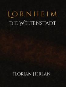 Lornheim: Die Weltenstadt