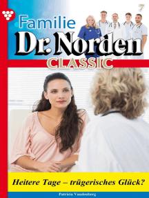 Familie Dr. Norden Classic 7 – Arztroman: Heitere Tage - trügerisches Glück?