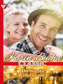 Karin Bucha Classic 7 – Liebesroman: Du bist die Welt für mich
