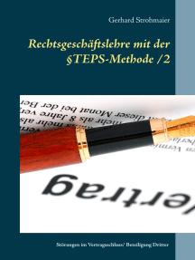 Rechtsgeschäftslehre mit der §TEPS-Methode/2: Störungen im Vertragsschluss / Beteiligung Dritter am Vertrag