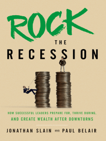 Rock the Recession: How Successful Leaders Prepare For, Thrive During, And Create Wealth After Downturns