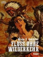 FLUSS OHNE WIEDERKEHR