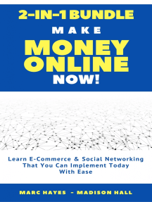 Make Money Online Now! (2-in-1 Bundle): Learn E-Commerce & Social Networking That You Can Implement Today With Ease