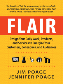 Flair: Design Your Daily Work, Products, and Services to Energize Your Customers, Colleagues, and Audiences