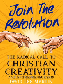 Join the Revolution - A Radical Call to Christian Creativity & Entrepreneurship