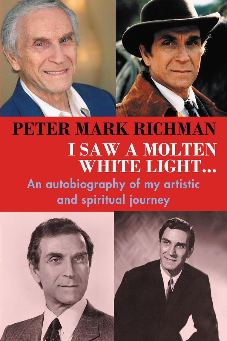 Read Peter Mark Richman I Saw A Molten White Light An Autobiography Of My Artistic And Spiritual Journey Online By Peter Mark Richman Books