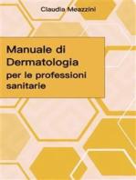 Manuale di Dermatologia per le professioni sanitarie