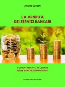 La vendita dei Servizi Bancari: L'orientamento al cliente nelle banche commerciali