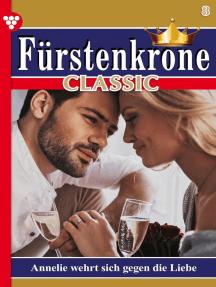 Fürstenkrone Classic 8 – Adelsroman: Annelie wehrt sich gegen die Liebe