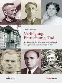 Verfolgung, Entrechtung, Tod: Studierende der Universität Innsbruck als Opfer des Nationalsozialismus