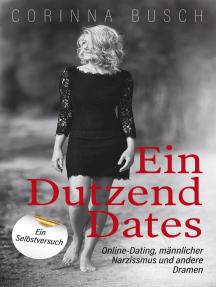 Ein Dutzend Dates: Online-Dating, männlicher Narzissmus und andere Dramen. Ein Selbstversuch