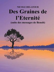 Des Graines de l'Eternité: (suite des messages de Benoît)