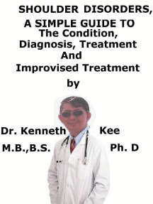 Shoulder Disorders, A Simple Guide To The condition, Diagnosis, Treatment And Improvised Treatment