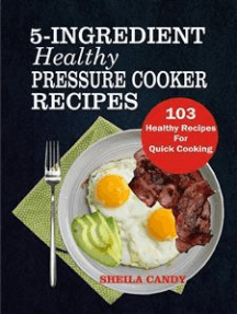 5-Ingredient Healthy Pressure Cooker Recipes: 103 Healthy Recipes For Quick Cooking
