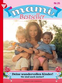 Mami Bestseller 35 – Familienroman: Deine wundervollen Kinder!