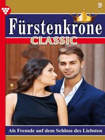 Fürstenkrone Classic 9 – Adelsroman: Als Fremde auf dem Schloss des Liebsten