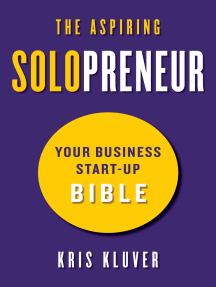 The Aspiring Solopreneur: Your Business Start-Up Bible