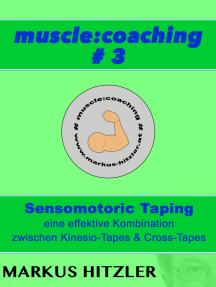 muscle:coaching #3: Sensomotoric Taping / eine effektive Kombination von Kinesio-Tapes und Cross-Tapes