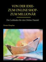 Von der Idee - zum Online Shop - zum Millionär