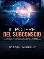 Il Potere del Subconscio (Tradotto): Tecniche scientifiche che ti permetteranno di utilizzare le forze illimitate del tuo Subconscio