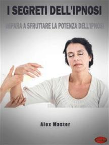 I segreti dell'ipnosi: Impara a sfruttare la potenza dell'Ipnosi