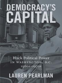 Democracy's Capital: Black Political Power in Washington, D.C., 1960s–1970s