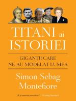 Titani Ai Istoriei. Gigantii Care Ne-Au Modelat Lumea