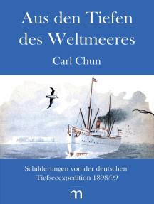 Aus den Tiefen des Weltmeeres: Schilderungen von der Deutschen Tiefsee–Expedition