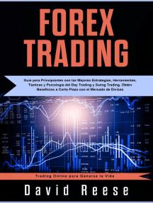 Forex Trading: Guía para Principiantes con las Mejores Estrategias, Herramientas, Tácticas y Psicología del Day Trading y Swing Trading. Obtén Beneficios a Corto Plazo con el Mercado de Divisas