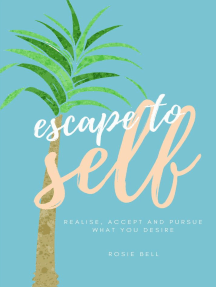 Escape to Self: Realise, Accept & Pursue What You Desire
