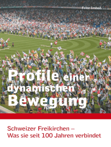 Profile einer dynamischen Bewegung: Schweizer Freikirchen / Was sie seit 100 Jahren verbindet