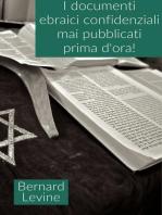 I documenti ebraici confidenziali mai pubblicati prima d'ora!