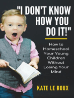 I Don't Know How You Do It! How to Homeschool Your Young Children Without Losing Your Mind