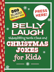 Belly Laugh Sidesplitting Santa Claus and Christmas Jokes for Kids: 350 Hilarious Christmas Jokes!