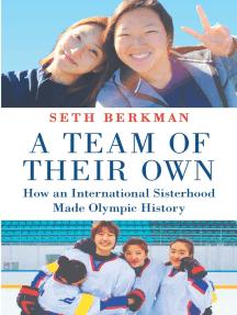 A Team of Their Own: How an International Sisterhood Made Olympic History